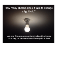 "Pop, Saw, and Http: How many liberals does it take to change  a lightbulb?  Just one. They are competent and intelligent like the rest  of us they just happen to have different political views. <p>Saw this pop up on a conservative page. Felt that it belonged. via /r/wholesomememes <a href=""http://ift.tt/2khoBTG"">http://ift.tt/2khoBTG</a></p>"