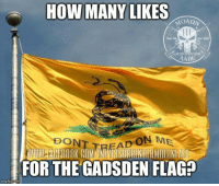 Respect!: HOW MANY LIKES  Core  AABE  FOR THE GADSDEN FLAG?  imgeflip com Respect!