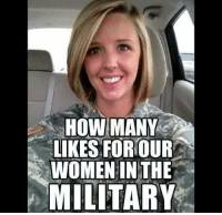 women in the military: HOW MANY  LIKES FOR OUR  WOMEN IN THE  MILITARY