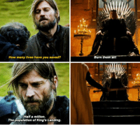 And now he has to deal with Mad Queen Cersei. #GameOfThrones https://t.co/T4m9YaM9el: How many lives have you saved?  Burn them all!  Half a million.  The population of King's Landing And now he has to deal with Mad Queen Cersei. #GameOfThrones https://t.co/T4m9YaM9el