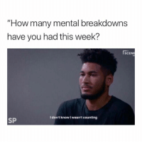 """College, Memes, and How: """"How many mental breakdowns  have you had this week?  SCENE  I don't know I wasn't counting  SP 15 Memes That Are So """"Me at College"""" It Hurts"""