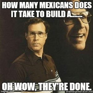 Funny racist mexican Memes: HOW MANY MEXICANS DOES  IT TAKE TO BUILDA  OH WOW THEY RE DONE.  emegenerator.net Funny racist mexican Memes