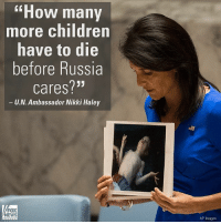 "Children, Friday, and Memes: How many  more Children  have to die  before Russia  Cares?""  U.N. Ambassador Nikki Haley  FOX  NEWS  AP Images On Wednesday, U.N. Ambassador NikkiHaley questioned what it would take for Russia to condemn the chemical attacks in Syria. On Friday morning, many world leaders praised President DonaldTrump's decision to authorize airstrikes in Syria; however, Russia blasted the move as ""aggression."" For more on this story, visit FoxNews.com."