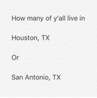 ?????: How many of y all live in  Houston, TX  Or  San Antonio, TX ?????