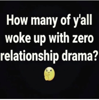 Zero, Hood, and How: How many of yall  woke up with zero  relationship drama? 👇🤔