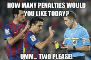Why just why?!: HOW MANY PENALTIES WOULD  YOU LIKE TODAYA  LFP  ita  Sund  LFP  UMM... TWO PLEASE! Why just why?!