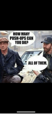 Chuck Norris, Meme, and Ups: HOW MANY  PUSH-UPS CAN  YOU DO?  ALL OF THEM.