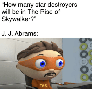 "You may fire when ready, commander!: ""How many star destroyers  will be in The Rise of  Skywalker?""  J. J. Abrams:  Yes  500 You may fire when ready, commander!"