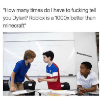 """this is my 10 year old cousin: """"How many times do I have to fucking tell  you Dylan? Roblox is a 1000x better than  minecraft""""  finesser this is my 10 year old cousin"""