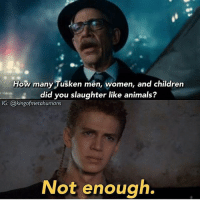 Animals, Children, and Funny: How many Tusken men, women, and children  did you slaughter like animals?  IG: @kingofmetahumans  Not enough Saw these and had to post em! 😂 (the meme is from the new Justice League trailer) DarthBaker ⬛ All pic credit: @kingofmetahumans ⬛ (I'm going to be doing a bunch of post experimenting, dont worry, they will all be sw memes! 😁) ⬛ ⬛ Tags: StarWars Memes Funny jokes memesdaily collection album