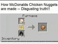 furnace: How McDonalds Chicken Nuggets  are made Disgusting truth!!  Furnace  Inventory