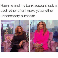 Bruh, Ctfu, and Facts: How me and my bank account look at  each other after I make yet another  unnecessary purchase 👍Go follow ➡@terryderon For the most viral memes on social media ✔check out @quotekillahs Dm us on how to reach over 1 Million💪ACTIVE followers for your promotion and marketing needs. Our advertising network consist of ♻@quotekillahs 💯@terryderon 👊@realmanspov 👌@royaltyispower 🤣@vicious.princess_ 👑@ogboombostic_ @just2vicious😍🙏@boutmyblessings qk4life quotekillahs pettylife toofunny funnymemes pettyshit pettyaf petty dead funnyshit funnyaf imdead bruh realtalk lol facts savage nolie hilarious whodidthis nochill ctfu foh welp funnyasfuck whatthefuck pettypost imweak lmao kmsl