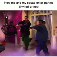 Funny, Goals, and My Squad: How me and my squad enter parties  (invited or not) 😂😂🎯 Squad goals.. funniest15 viralcypher funniest15seconds tbt Follow @viralcypher Www.viralcypher.com