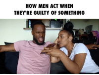 Bae, Beautiful, and Funny: HOW MEN ACT WHEN  THEY'RE GUILTY OF SOMETHING TAG SOMEONE THAT'S DONE THIS BEFORE ➖➖➖➖➖➖➖➖➖➖➖➖➖➖➖➖➖ Follow - @creolemisses Tag someone that can relate ASAP 😂😂😂 ➖➖➖➖➖➖➖➖➖➖➖➖➖➖➖➖➖ lol bae love haha comedy funny actor wshh worldstar guilty tag hair black mad couples tagsforlikes skit actress beautiful b bwatts bwattstv