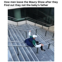 Funny, Maury, and Twitter: How men leave the Maury Show after they  Find out they not the baby's father 😂😂💯 👉🏽(via: Victorj_x-twitter @brodiepawson)
