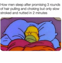 Hair, Girl Memes, and Sleep: How men sleep after promising 3 rounds  of hair pulling and choking but only slow  stroked and nutted in 2 minutes Legit two minutes ( @kateqfunny )