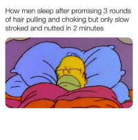 Memes, Hair, and Sleep: How men sleep after promising 3 rounds  of hair pulling and choking but only slow  stroked and nutted in 2 minutes We do @studress_xo 🤷🏻♂️