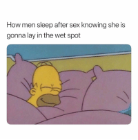 Funny, Sex, and Dank Memes: How men sleep after sex knowing she is  gonna lay in the wet spot So Funny. 😅😅😅😀