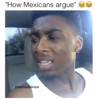 "Arguing, Friends, and Memes: ""How Mexicans argue""  @thehoodsfinest Double tap and tag friends"