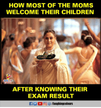 Children, Moms, and Indianpeoplefacebook: HOW MOST OF THE MOMS  WELCOME THEIR CHILDREN  AUGHING  AFTER KNOWING THEIR  EXAM RESULT