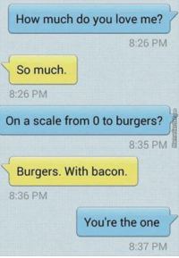 Memes, 🤖, and Burger: How much do you love me?  8:26 PM  So much.  8:26 PM  On a scale from 0 to burgers?  8:35 PM  Burgers. With bacon.  8:36 PM  You're the one  8:37 PM Shawarma With Extra Toum😍😍