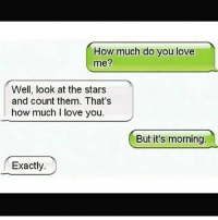 😁😁😁: How much do you love  me?  Well, look at the stars  and count them. That's  how much I love you.  But it's morning  Exactly 😁😁😁