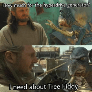 Memes, Tree, and 🤖: How much for the hyperdrive generator?  l need about Tree Fiddy