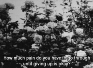 Okay, Pain, and How: How much pain do you have to go through  until giving up is okay?