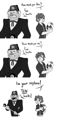 chamiryokuroi: Inspired by @incorrectgravityfalls POST Never change Grunkle Stan. : How much por ths  Ive  bucks   How much por me?  fve  bucks   m your nephew  TEM chamiryokuroi: Inspired by @incorrectgravityfalls POST Never change Grunkle Stan.
