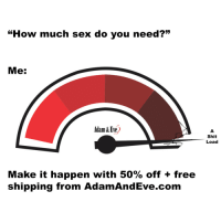 """Get 50% OFF almost any adult item  FREE US/CAN Shipping by using offer code SHWINDER at http://www.AdamAndEve.com.  18+ Only.: """"How much sex do you need?""""  Me:  Adam &Eve)  Shit  Load  Make it happen with 50% off + free  shipping from AdamAndEve.com Get 50% OFF almost any adult item  FREE US/CAN Shipping by using offer code SHWINDER at http://www.AdamAndEve.com.  18+ Only."""