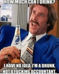 Smash that like button and tag some friends!: HOW MUCHICANIDRINKP  HAVE NO IDEA IMADRUNK,  NOT A FUCKING ACCOUNTANT. Smash that like button and tag some friends!