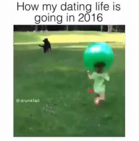 lol yes 😂: How my dating life is  going in 2016  drunk fail lol yes 😂