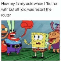 "Same 😂 @nostalgia: How my family acts when I ""fix the  wifi"" but all i did was restart the  router Same 😂 @nostalgia"