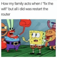 "Hero 🙌🏼 goodgirlwithbadthoughts 💅🏼: How my family acts when I ""fix the  wifi"" but all i did was restart the  router Hero 🙌🏼 goodgirlwithbadthoughts 💅🏼"