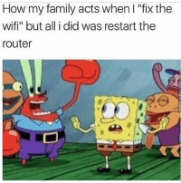 "😂😂😂😂😂: How my family acts when I ""fix the  wifi"" but all i did was restart the  router 😂😂😂😂😂"
