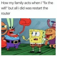 "Facts: How my family acts when l ""fix the  wifi"" but all i did was restart the  router Facts"