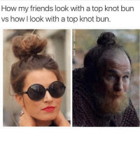 I haven't quite mastered this look yet: How my friends look with a top knot bun  vs how look with atop knot bun. I haven't quite mastered this look yet
