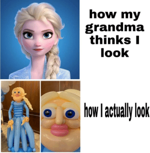 Wholesome grandma: how my  grandma  thinks I  look  how l actualy ok Wholesome grandma