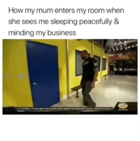 Funny, Business, and Sleeping: How my mum enters my room when  she sees me sleeping peacefully &  minding my business 😂
