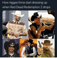 Finna be whipping horses and bumping Love No Thotties 😈💪🏾: How niggas finna start dressing up  when Red Dead Redemption 2 drops  @hennydemiks Finna be whipping horses and bumping Love No Thotties 😈💪🏾