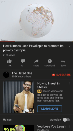 Best, How To, and Search: How Nimses used Pewdiepie to promote its  privacy dystopia  217K views  Share  Download  17K  731  Save  The Hated One  SUBSCRIBE  106K subscribers  How to Invest in  Stocks  Ad search.yahoo.com  It's easy to browse top-  rated sites and find the  best resources fast.  LEARN MORE  Autoplay  Up next  You Lose You Laugh  99 8%  PewDiePie Man this makes Nimses look pretty sketchy.