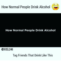 Friends, Memes, and Alcohol: How Normal People Drink Alcohol  How Normal People Drink Alcohol  @XCEL246  Tag Friends That Drink Like This @Regrann from @xcel246 - www.SethBovell.com bajan barbados soca caribbean westindian westindies carnival cropover trinidad tobago jamaica stvincent stlucia dominica grenada virginislands stmaartin haiti guyana thebahamas anguilla bermuda belize usvi bajancomedynow heavyfamilies