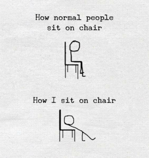 Memes, Chair, and 🤖: How normal people  sit on chair  How I sit on chair