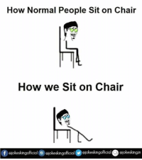 sitting on chair: How Normal People Sit on Chair  How we Sit on Chair  Of Giokeskingofficial  ejokeskngofficial 01okeskingofficial  ejokeskingin