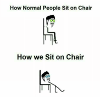 sitting on chair: How Normal People Sit on Chair  How we Sit on Chair