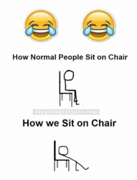 That's Hilarious.. ;): How Normal People Sit on Chair  TT  laughing colours com  How we Sit on Chair That's Hilarious.. ;)