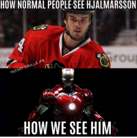 This guy is a shot blocking machine, regulary Blocks +85mph shots and and shake them off like nothing ever happened.: HOW NORMAL PEORLESEE HJALMARSSON  rou  IFB  TROLLS HOCKEY Mr  HOW WE SEE HIM This guy is a shot blocking machine, regulary Blocks +85mph shots and and shake them off like nothing ever happened.