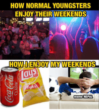 HOW NORMAL YOUNGSTERS  ENJOY THEIR WEEKENDS  HOW ENJOYMY WEEKENDS  meme NEPAL Late Night Parties  ❎ Late Night Football ✅  Alcohol And Restaurant's Food ❎ Coke And Chips ✅