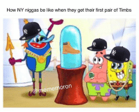 Deadass Fax 🅱️! ✋️😤: How NY niggas be like when they get their first pair of Timbs  火  mem  memororn Deadass Fax 🅱️! ✋️😤