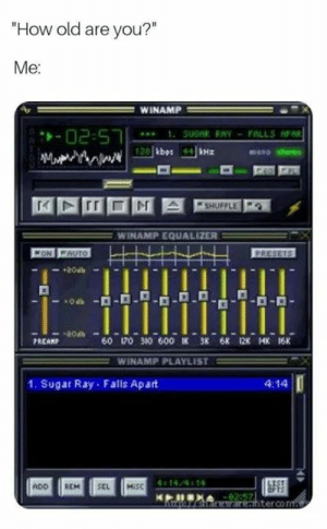 """stereo: How old are you?""""  Me  WINAMP  mano stereo  WINAMP EQUALIZER  20at  PREAMP  60 170 310 600匡 38 6K 12K 14K 16K  WINAMP PLAYLIST =  1. Sugar Ray Falls Apart  4:14  14/4 14  ADO REM SEL MİSC  terco"""
